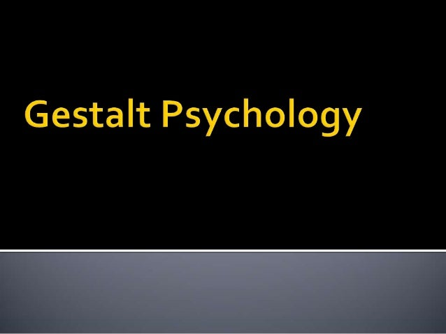 gestaslt psychology His ideas were so deep and constructive that for the following century they  determined the course of gestalt psychology and influenced other.