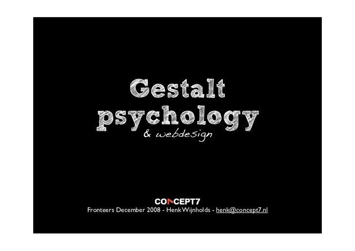 Gestalt   psychology      & webdesign     Fronteers December 2008 - Henk Wijnholds - henk@concept7.nl
