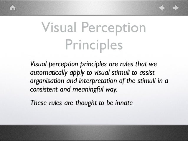 Visual Perception Principles Visual perception principles are rules that we automatically apply to visual stimuli to assis...