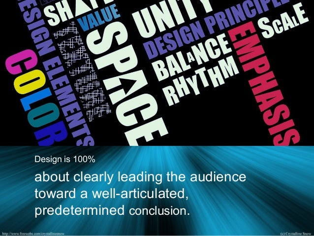 Design is 100% about clearly leading the audience toward a well-articulated, predetermined conclusion.