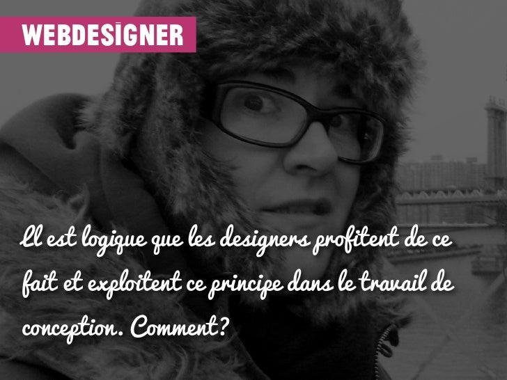 webdesignerLl est logique que les designers profitent de cefait et exploitent ce principe dans le travail deconception. Co...