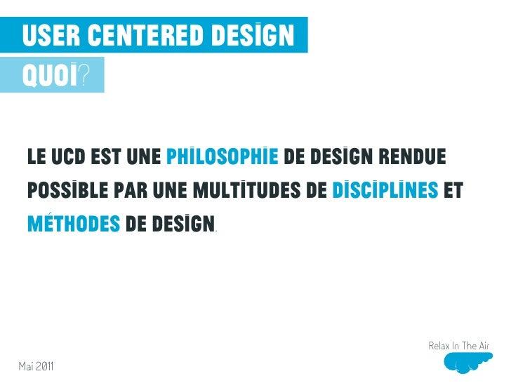 user centered designbut Le but ultime du UCD est d'optimiser l'expérience utilisateur d'un système, d'un produit ou d'un p...