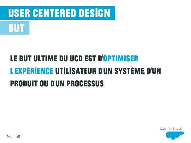 user centered designbut Le UCD cherche à atteindre ce but en considérant le point de vue de l'utilisateur durant toutes le...