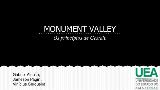 MONUMENT VALLEY Os princípios de Gestalt. Gabriel Alonso; Jameson Pagini; Vinícius Cerqueira.