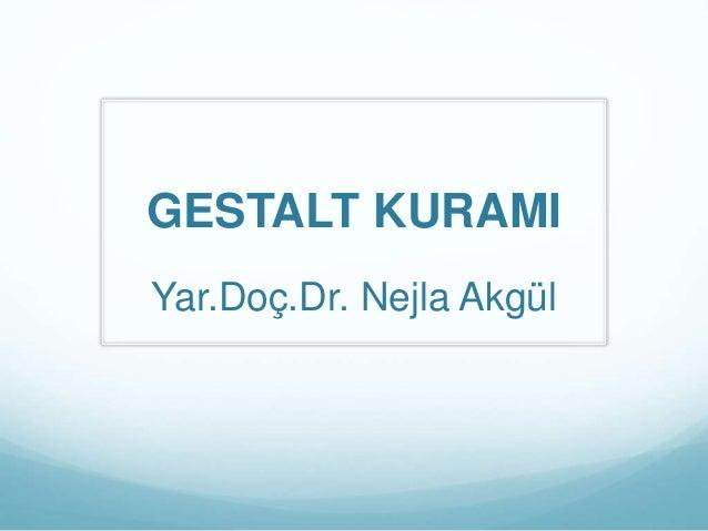 GESTALT KURAMI Yar.Doç.Dr. Nejla Akgül