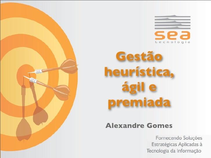 Gestão heurística,   ágil e premiada Alexandre Gomes