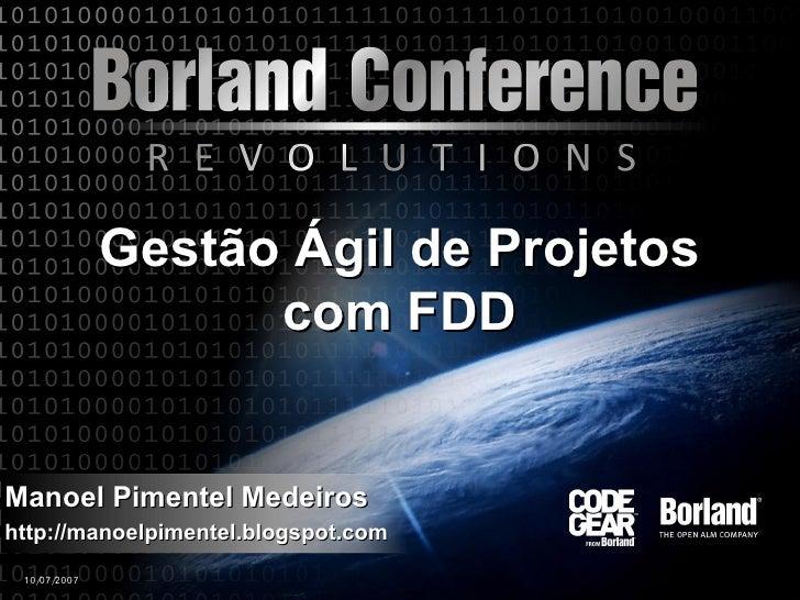 Gestão Ágil de Projetos                   com FDD   Manoel Pimentel Medeiros http://manoelpimentel.blogspot.com  10/ 2007 ...