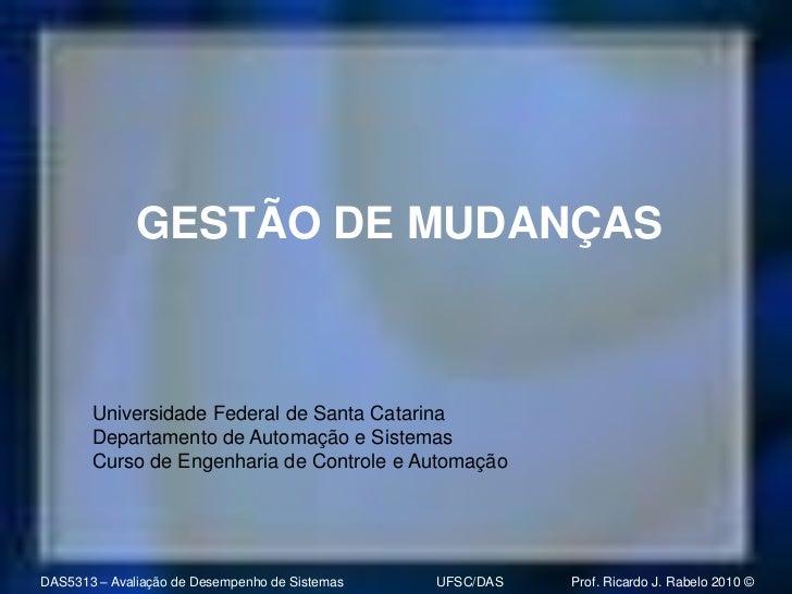 GESTÃO DE MUDANÇAS       Universidade Federal de Santa Catarina       Departamento de Automação e Sistemas       Curso de ...