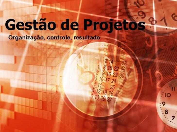 Gestão de Projetos Organização, controle, resultado