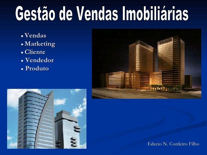 ●  Vendas  ●  Marketing ●  Cliente ●  Vendedor ●  Produto Gestão de Vendas Imobiliárias Edecio N. Cordeiro Filho