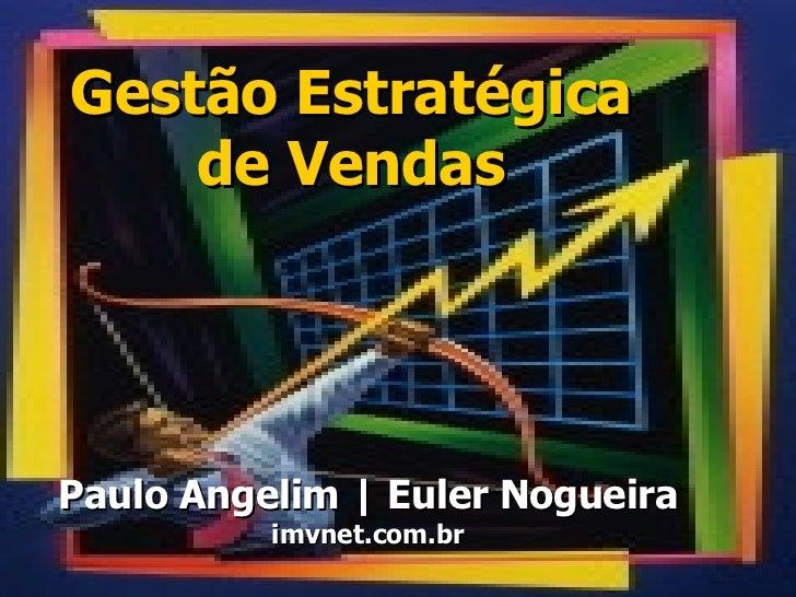 Gestão Estratégica de Vendas Paulo Angelim | Euler Nogueira imvnet.com.br