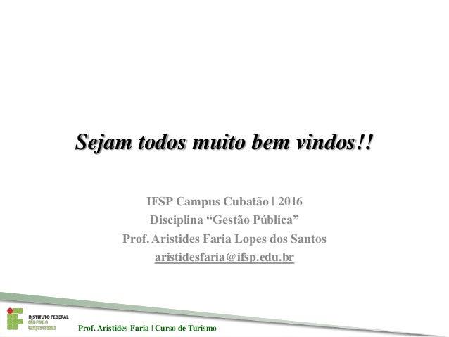 Prof. Aristides Faria   Curso de TurismoProf. Aristides Faria   Curso de Turismo Sejam todos muito bem vindos!! IFSP Campu...