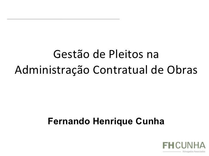Gestão de Pleitos na Administração Contratual de Obras Fernando  Henrique Cunha