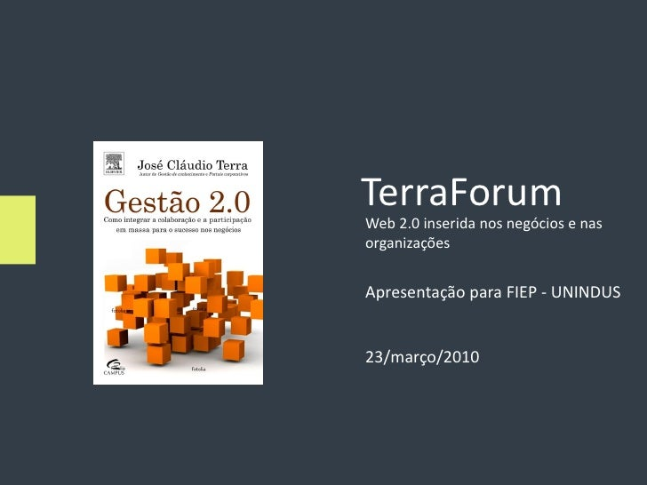 TerraForum Web 2.0 inserida nos negócios e nas organizações   Apresentação para FIEP - UNINDUS   23/março/2010