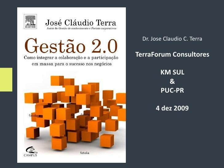 Dr. Jose Claudio C. Terra  TerraForum Consultores           KM SUL            &          PUC-PR         4 dez 2009