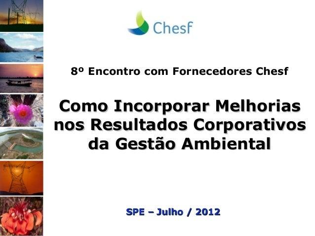 8º Encontro com Fornecedores Chesf Como Incorporar MelhoriasComo Incorporar Melhorias nos Resultados Corporativosnos Resul...