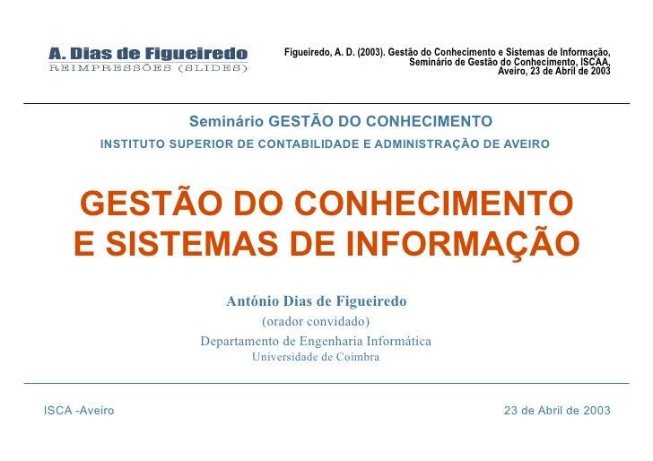 Figueiredo, A. D. (2003). Gestão do Conhecimento e Sistemas de Informação,                                                ...