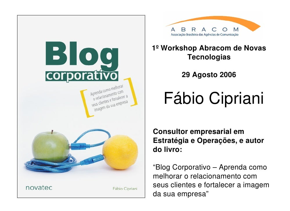 1º Workshop Abracom de Novas          Tecnologias          29 Agosto 2006      Fábio Cipriani Consultor empresarial em Est...
