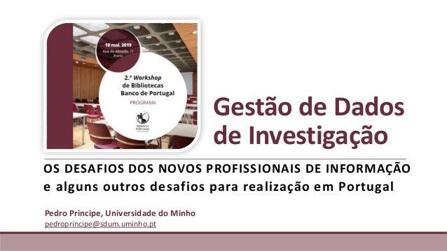 Gestão de Dados de Investigação OS DESAFIOS DOS NOVOS PROFISSIONAIS DE INFORMAÇÃO e alguns outros desafios para realização...