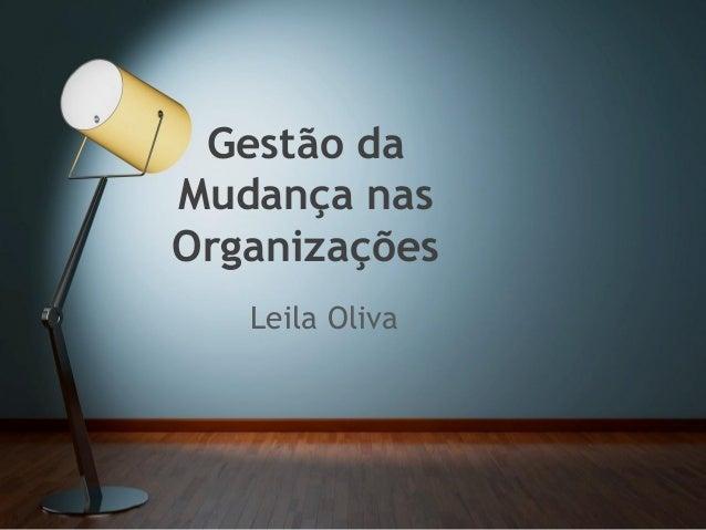 Leila Oliva Gestão da Mudança nas Organizações