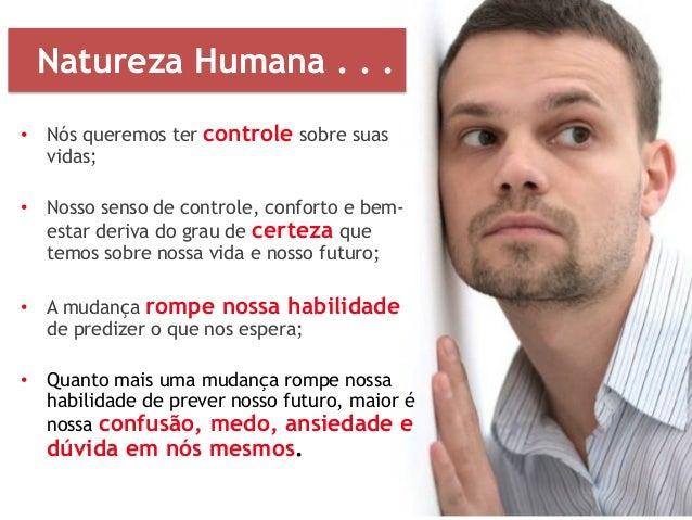 Natureza Humana . . . • Nós queremos ter controle sobre suas vidas; • Nosso senso de controle, conforto e bem- estar deriv...