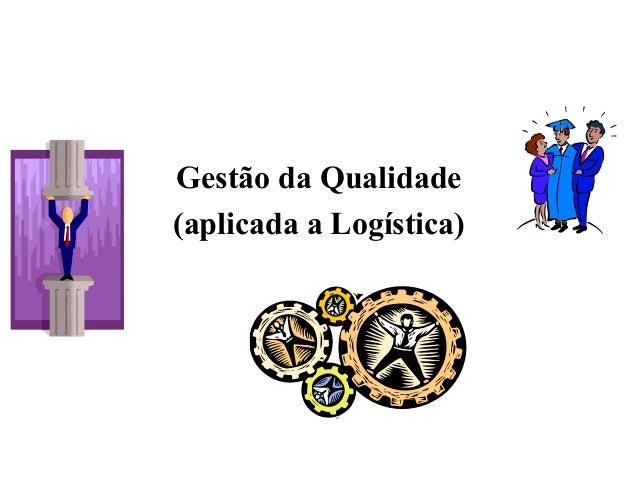 Gestão da Qualidade (aplicada a Logística)