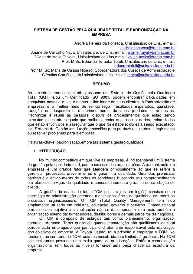 SISTEMA DE GESTÃO PELA QUALIDADE TOTAL E PADRONIZAÇÃO NA EMPRESA Andréia Pereira da Fonseca, Unisalesiano de Lins, e-mail:...