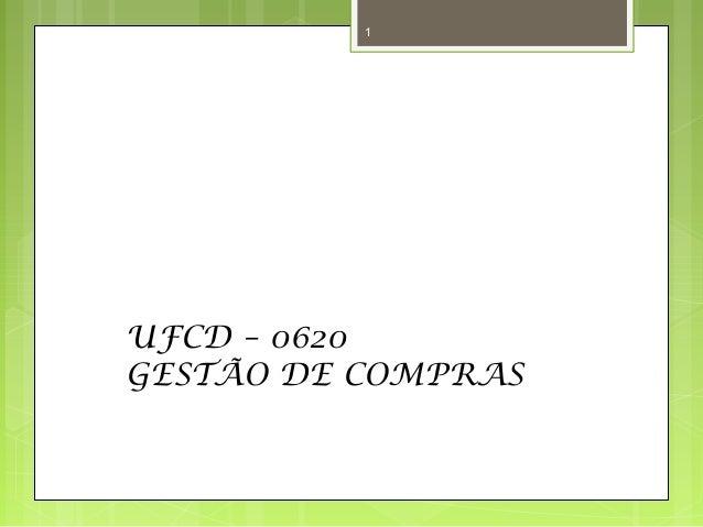 1  UFCD – 0620  GESTÃO DE COMPRAS