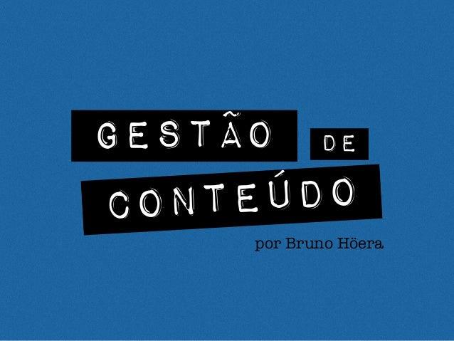 GESTÃO DE CONTEÚDO por Bruno Höera
