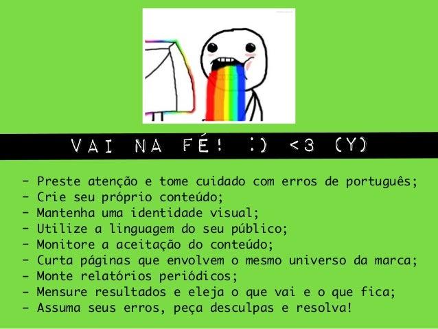 vai na fé! :) <3 (Y) - Preste atenção e tome cuidado com erros de português; - Crie seu próprio conteúdo; - Mantenha uma...