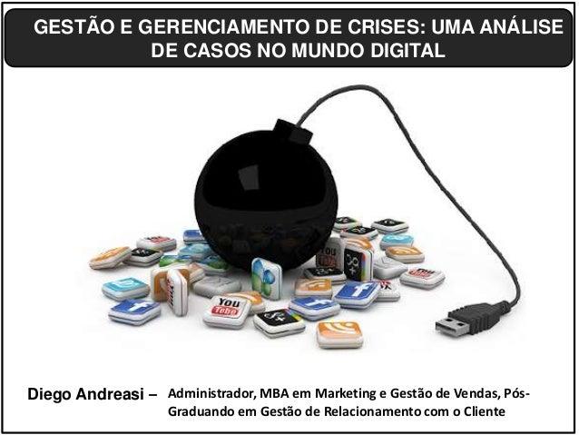 Diego Andreasi – GESTÃO E GERENCIAMENTO DE CRISES: UMA ANÁLISE DE CASOS NO MUNDO DIGITAL Administrador, MBA em Marketing e...