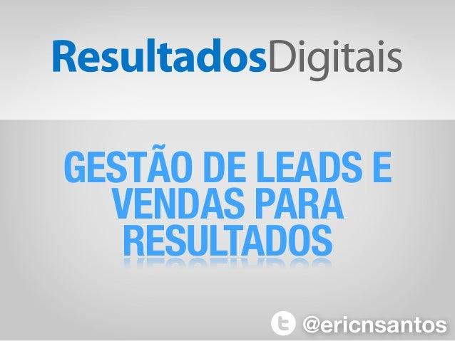 GESTÃO DE LEADS E VENDAS PARA RESULTADOS @ericnsantos
