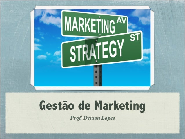 Gestão de Marketing Prof. Derson Lopes