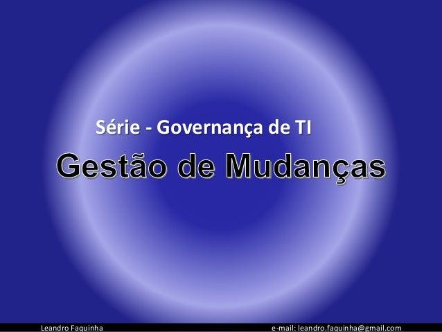 Leandro Faquinha e-mail: leandro.faquinha@gmail.com Série - Governança de TI