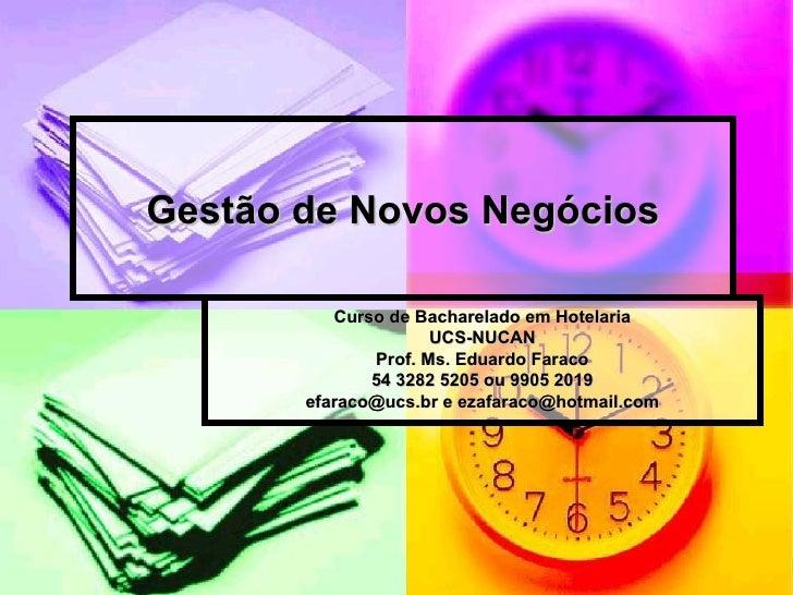 Gestão de Novos Negócios          Curso de Bacharelado em Hotelaria                     UCS-NUCAN              Prof. Ms. E...