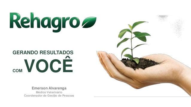 GERANDO RESULTADOS COM VOCÊ P Emerson Alvarenga Médico Veterinário Coordenador de Gestão de Pessoas