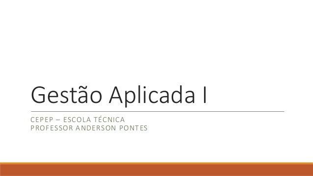 Gestão Aplicada I CEPEP – ESCOLA TÉCNICA PROFESSOR ANDERSON PONTES