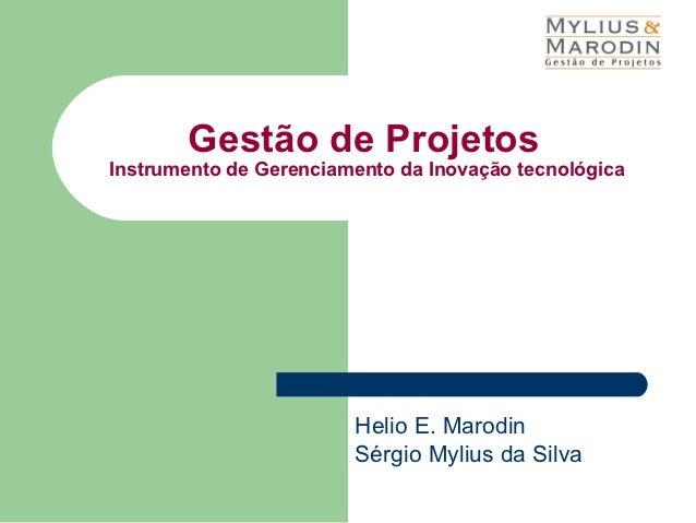 Gestão de ProjetosInstrumento de Gerenciamento da Inovação tecnológica                        Helio E. Marodin            ...