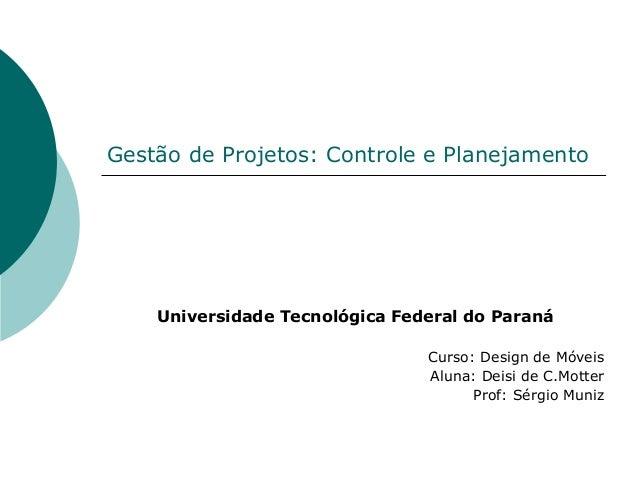Gestão de Projetos: Controle e Planejamento    Universidade Tecnológica Federal do Paraná                                C...