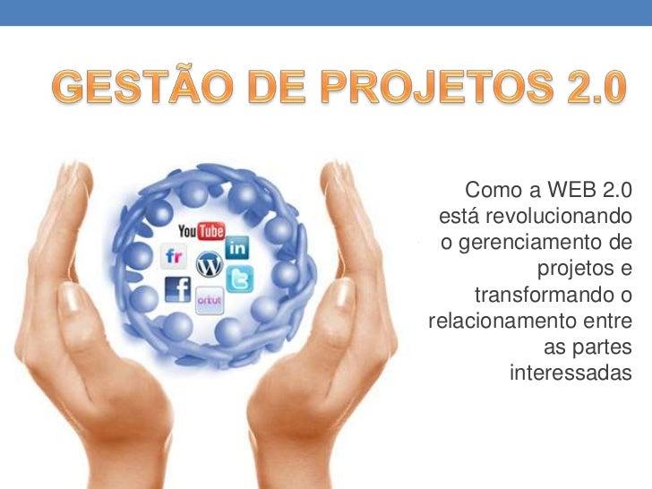 GESTÃO DE PROJETOS 2.0<br />Como a WEB 2.0 estárevolucionando o gerenciamento de projetos e transformando o relacionamento...