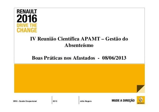 IV Reunião Científica APAMT – Gestão do Absenteísmo Boas Práticas nos Afastados - 08/06/2013 DRH – Saúde Ocupacional 2013 ...