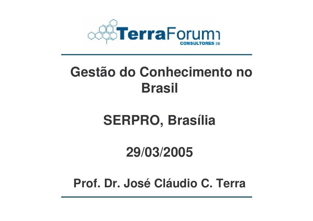 Gestão do Conhecimento no           Brasil       SERPRO, Brasília           29/03/2005  Prof. Dr. José Cláudio C. Terra