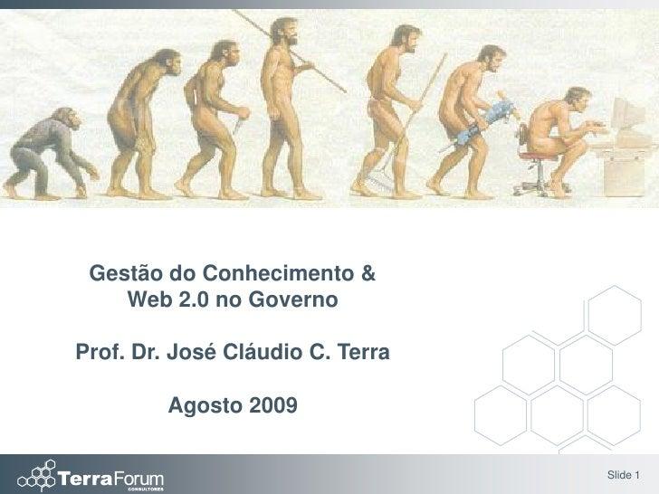 Gestão do Conhecimento &     Web 2.0 no Governo  Prof. Dr. José Cláudio C. Terra           Agosto 2009                    ...