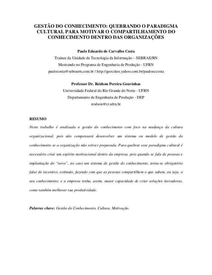 GESTÃO DO CONHECIMENTO: QUEBRANDO O PARADIGMA   CULTURAL PARA MOTIVAR O COMPARTILHAMENTO DO      CONHECIMENTO DENTRO DAS O...