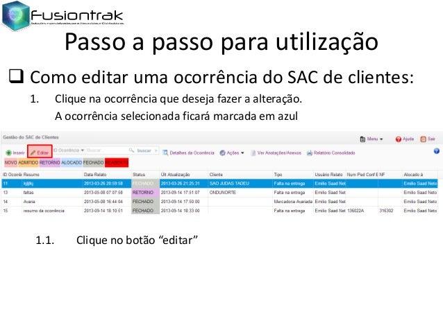 Passo a passo para utilização  Como editar uma ocorrência do SAC de clientes: 1.  1.1.  Clique na ocorrência que deseja f...
