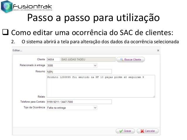 Passo a passo para utilização  Como editar uma ocorrência do SAC de clientes: 2.  O sistema abrirá a tela para alteração ...