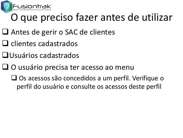 O que preciso fazer antes de utilizar  Antes de gerir o SAC de clientes  clientes cadastrados Usuários cadastrados  O ...
