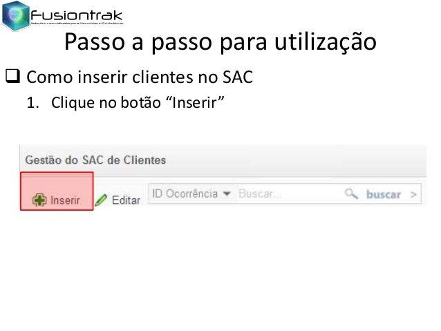 """Passo a passo para utilização  Como inserir clientes no SAC 1. Clique no botão """"Inserir"""""""