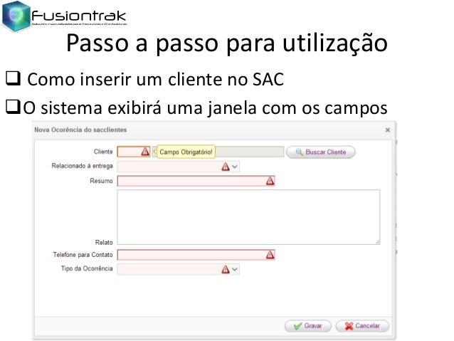 Passo a passo para utilização  Como inserir um cliente no SAC O sistema exibirá uma janela com os campos