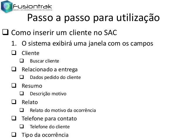 Passo a passo para utilização  Como inserir um cliente no SAC 1. O sistema exibirá uma janela com os campos  Cliente   ...